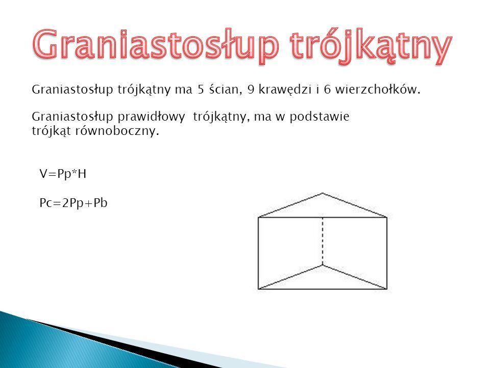 Graniastosłup trójkątny ma 5 ścian, 9 krawędzi i 6 wierzchołków. Graniastosłup prawidłowy trójkątny, ma w podstawie trójkąt równoboczny. V=Pp*H Pc=2Pp