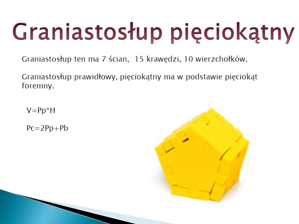 Graniastosłup ten ma 7 ścian, 15 krawędzi, 10 wierzchołków. Graniastosłup prawidłowy, pięciokątny ma w podstawie pięciokąt foremny. V=Pp*H Pc=2Pp+Pb