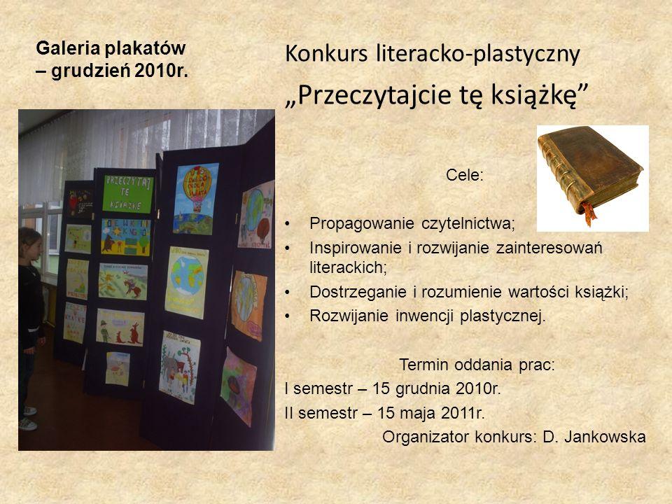 Galeria plakatów – grudzień 2010r. Konkurs literacko-plastyczny Przeczytajcie tę książkę Cele: Propagowanie czytelnictwa; Inspirowanie i rozwijanie za