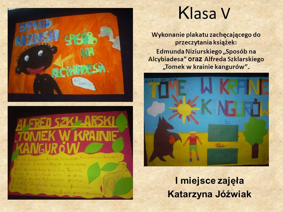 K lasa V I miejsce zajęła Katarzyna Jóźwiak Wykonanie plakatu zachęcającego do przeczytania książek: Edmunda Niziurskiego Sposób na Alcybiadesa oraz A