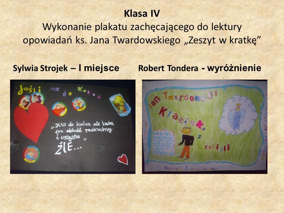 Klasa IV Wykonanie plakatu zachęcającego do lektury opowiadań ks. Jana Twardowskiego Zeszyt w kratkę Sylwia Strojek – I miejsce Robert Tondera - wyróż