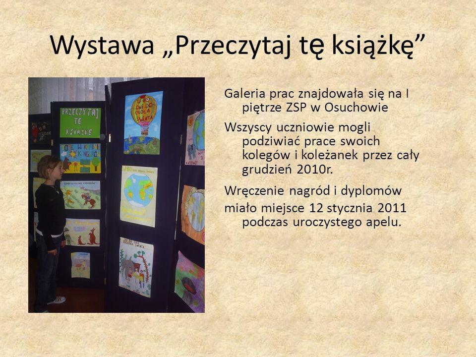 Wystawa Przeczytaj t ę książkę Galeria prac znajdowała się na I piętrze ZSP w Osuchowie Wszyscy uczniowie mogli podziwiać prace swoich kolegów i koleż