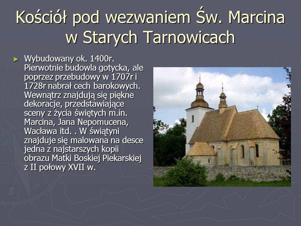 Kościół pod wezwaniem Św. Marcina w Starych Tarnowicach Wybudowany ok. 1400r. Pierwotnie budowla gotycka, ale poprzez przebudowy w 1707r i 1728r nabra