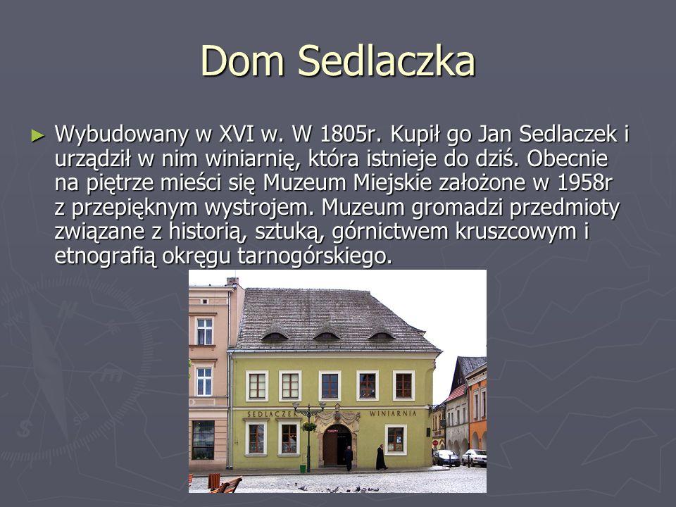 Dom Sedlaczka Wybudowany w XVI w. W 1805r. Kupił go Jan Sedlaczek i urządził w nim winiarnię, która istnieje do dziś. Obecnie na piętrze mieści się Mu