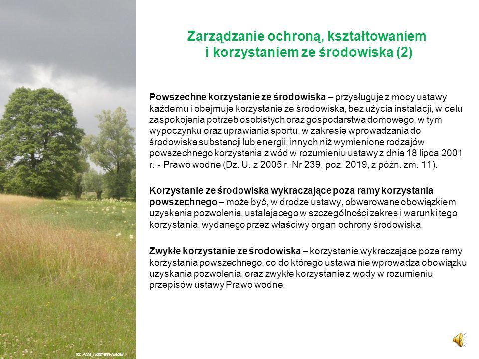 Zarządzanie ochroną, kształtowaniem i korzystaniem ze środowiska (1) Zarządzanie środowiskiem oznacza zarządzanie użytkowaniem, ochroną i kształtowani