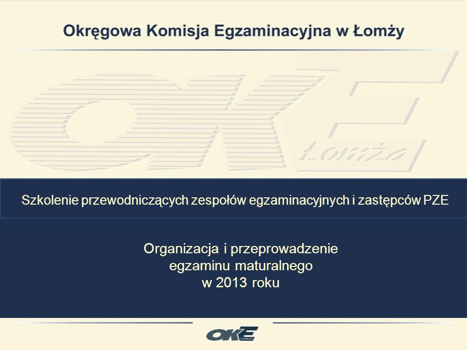Szkolenie przewodniczących zespołów egzaminacyjnych i zastępców PZE Organizacja i przeprowadzenie egzaminu maturalnego w 2013 roku