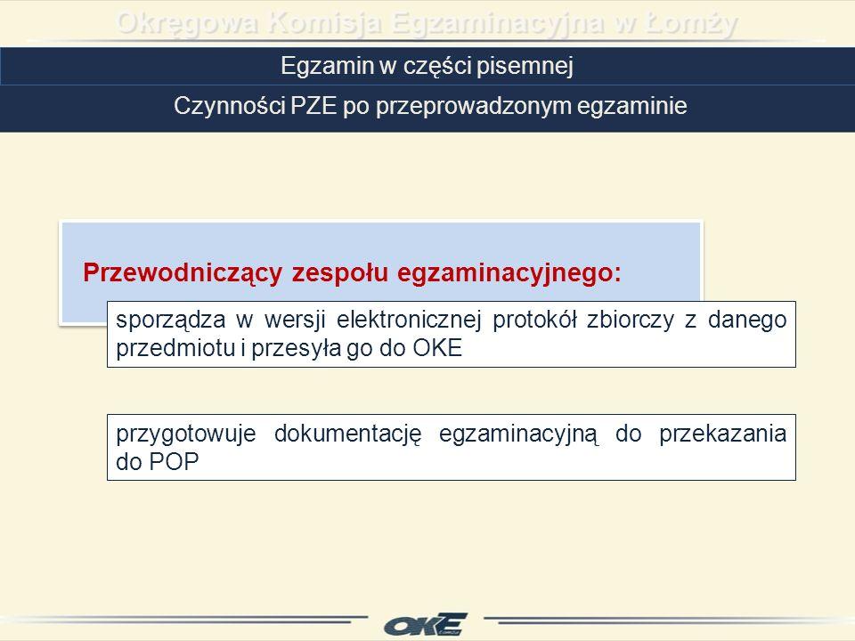 Egzamin w części pisemnej Czynności PZE po przeprowadzonym egzaminie Przewodniczący zespołu egzaminacyjnego: Przewodniczący zespołu egzaminacyjnego: sporządza w wersji elektronicznej protokół zbiorczy z danego przedmiotu i przesyła go do OKE przygotowuje dokumentację egzaminacyjną do przekazania do POP