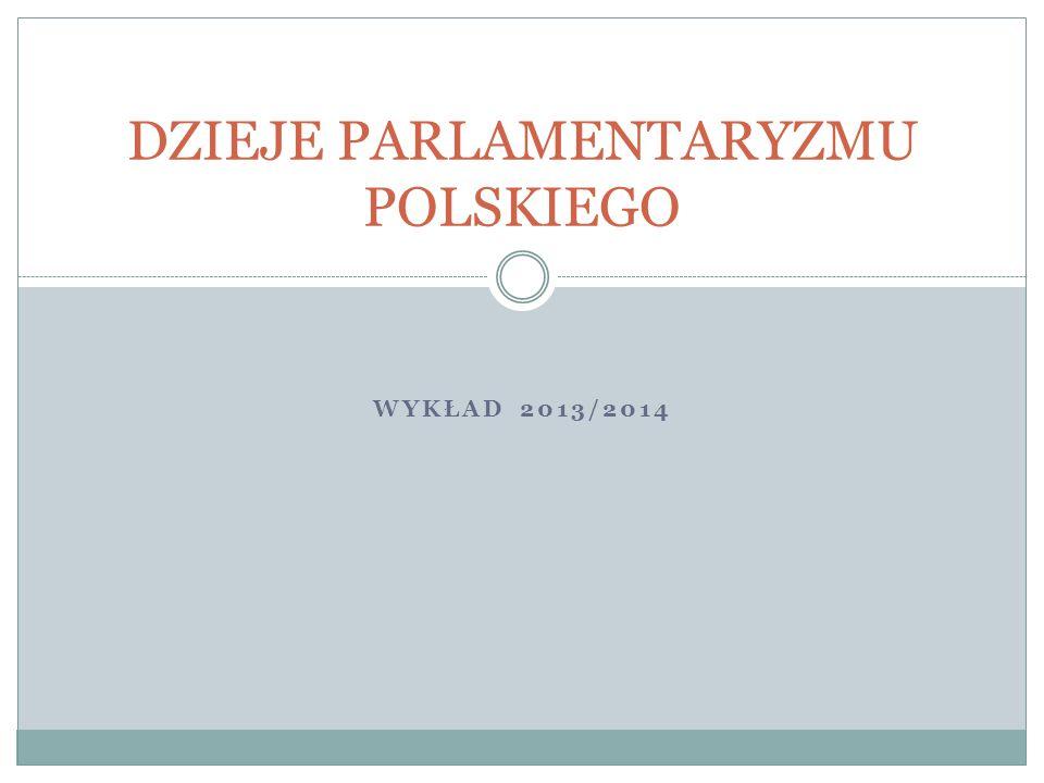 WYKŁAD 2013/2014 DZIEJE PARLAMENTARYZMU POLSKIEGO