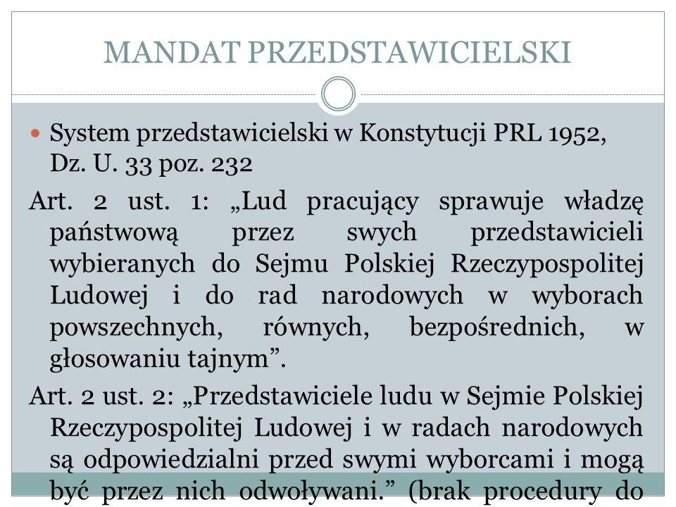 MANDAT PRZEDSTAWICIELSKI System przedstawicielski w Konstytucji PRL 1952, Dz. U. 33 poz. 232 Art. 2 ust. 1: Lud pracujący sprawuje władzę państwową pr