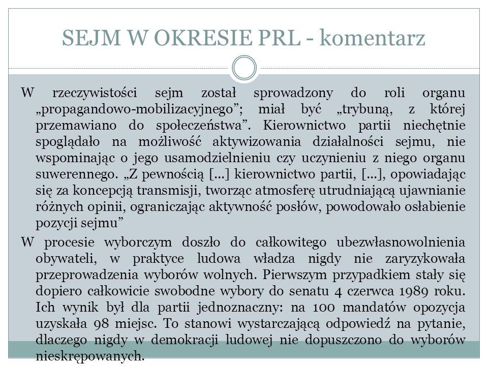 SEJM W OKRESIE PRL - komentarz W rzeczywistości sejm został sprowadzony do roli organu propagandowo-mobilizacyjnego; miał być trybuną, z której przema