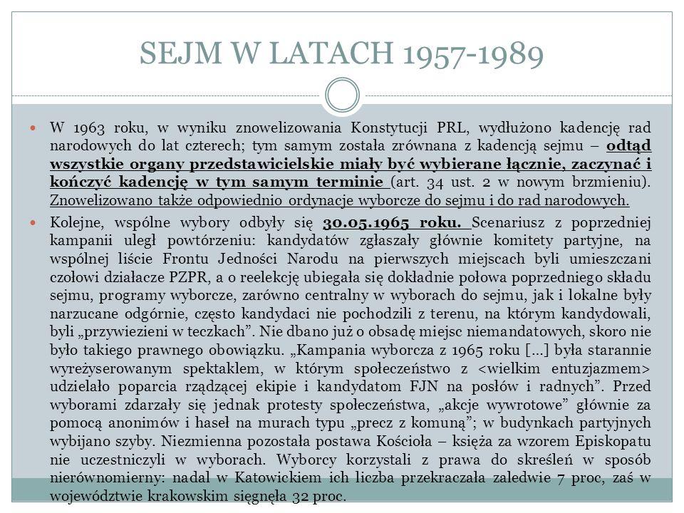 SEJM W LATACH 1957-1989 W 1963 roku, w wyniku znowelizowania Konstytucji PRL, wydłużono kadencję rad narodowych do lat czterech; tym samym została zró