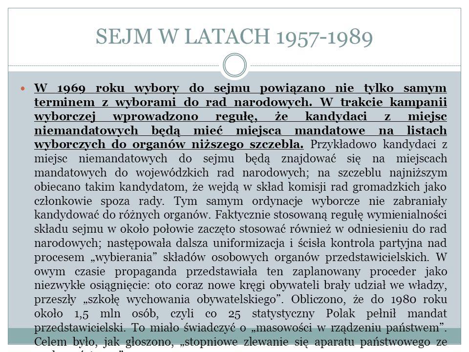 SEJM W LATACH 1957-1989 W 1969 roku wybory do sejmu powiązano nie tylko samym terminem z wyborami do rad narodowych. W trakcie kampanii wyborczej wpro