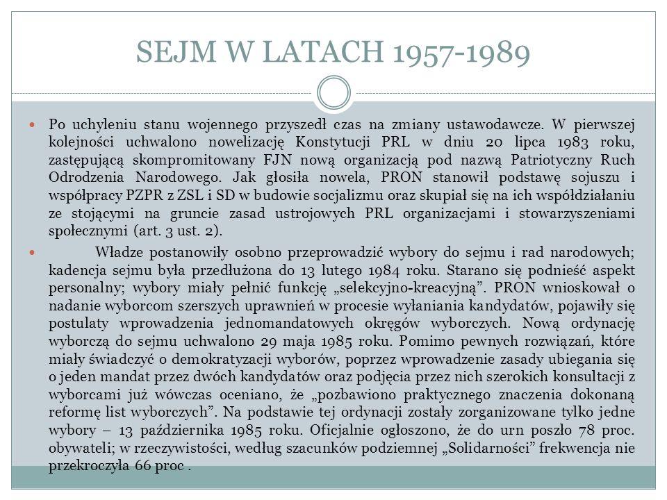 SEJM W LATACH 1957-1989 Po uchyleniu stanu wojennego przyszedł czas na zmiany ustawodawcze. W pierwszej kolejności uchwalono nowelizację Konstytucji P