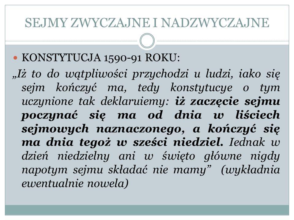 SEJMY ZWYCZAJNE I NADZWYCZAJNE KONSTYTUCJA 1590-91 ROKU: Iż to do wątpliwości przychodzi u ludzi, iako się sejm kończyć ma, tedy konstytucye o tym ucz