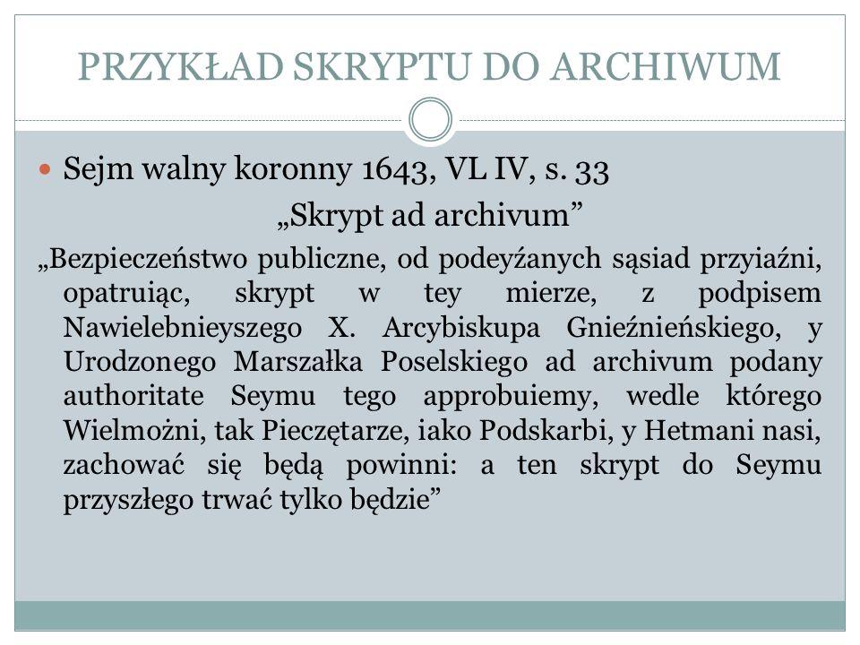 PRZYKŁAD SKRYPTU DO ARCHIWUM Sejm walny koronny 1643, VL IV, s. 33 Skrypt ad archivum Bezpieczeństwo publiczne, od podeyźanych sąsiad przyiaźni, opatr