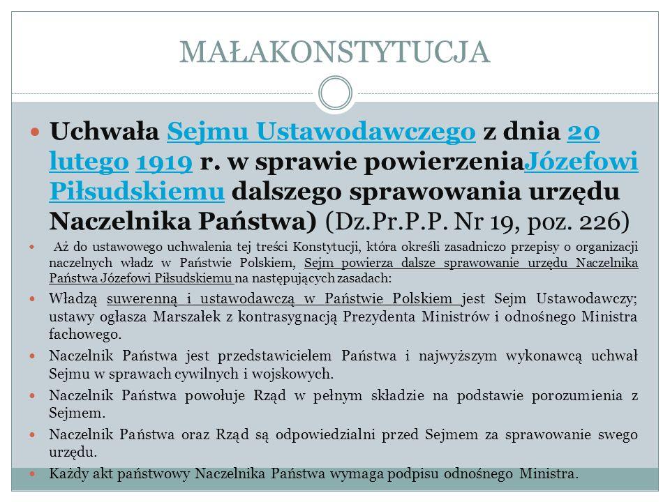 MAŁAKONSTYTUCJA Uchwała Sejmu Ustawodawczego z dnia 20 lutego 1919 r. w sprawie powierzeniaJózefowi Piłsudskiemu dalszego sprawowania urzędu Naczelnik