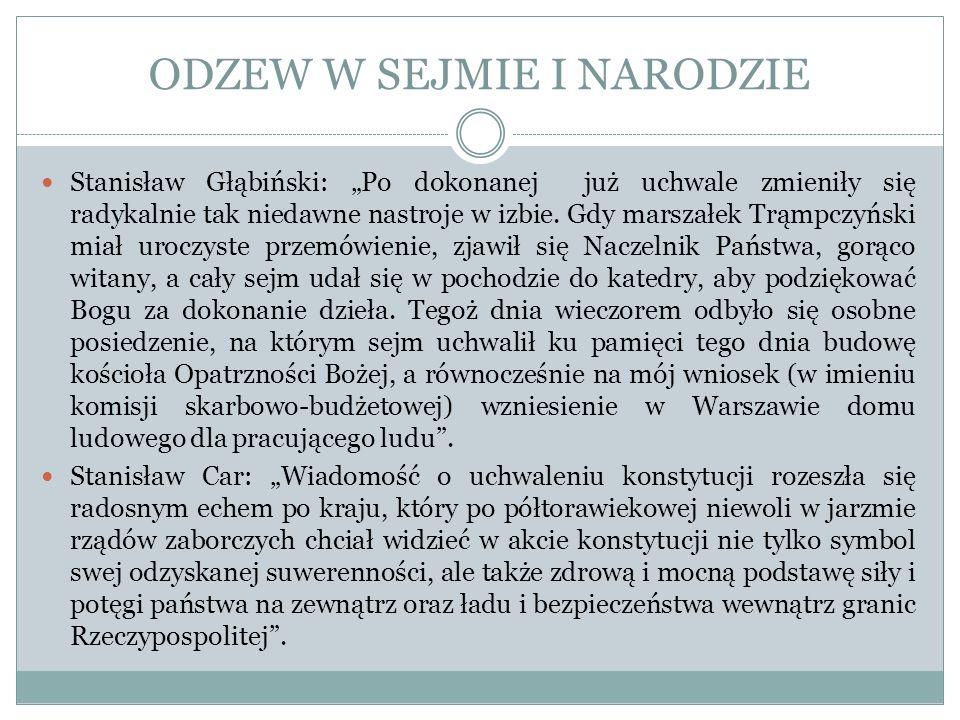 ODZEW W SEJMIE I NARODZIE Stanisław Głąbiński: Po dokonanej już uchwale zmieniły się radykalnie tak niedawne nastroje w izbie. Gdy marszałek Trąmpczyń