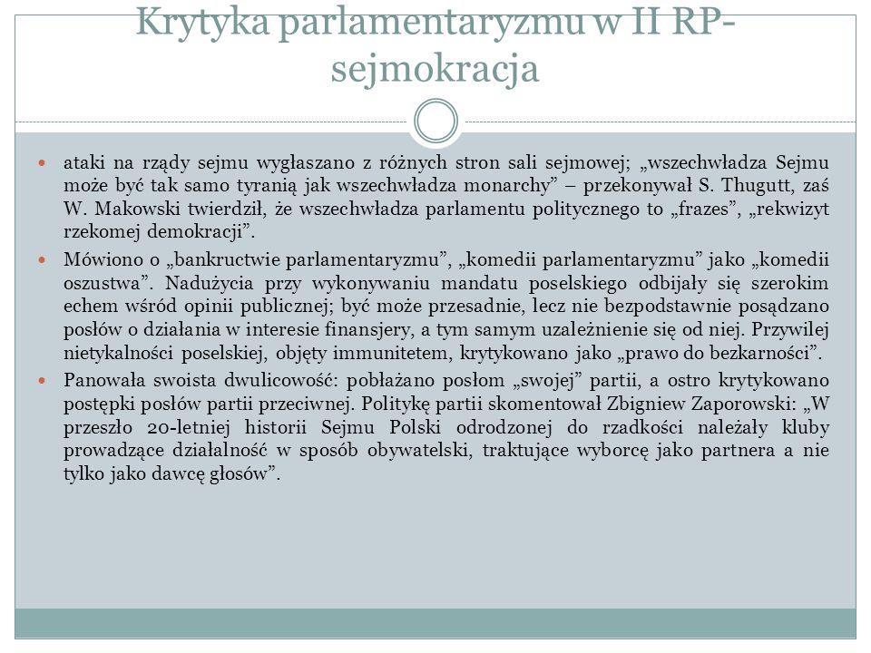 Krytyka parlamentaryzmu w II RP- sejmokracja ataki na rządy sejmu wygłaszano z różnych stron sali sejmowej; wszechwładza Sejmu może być tak samo tyran