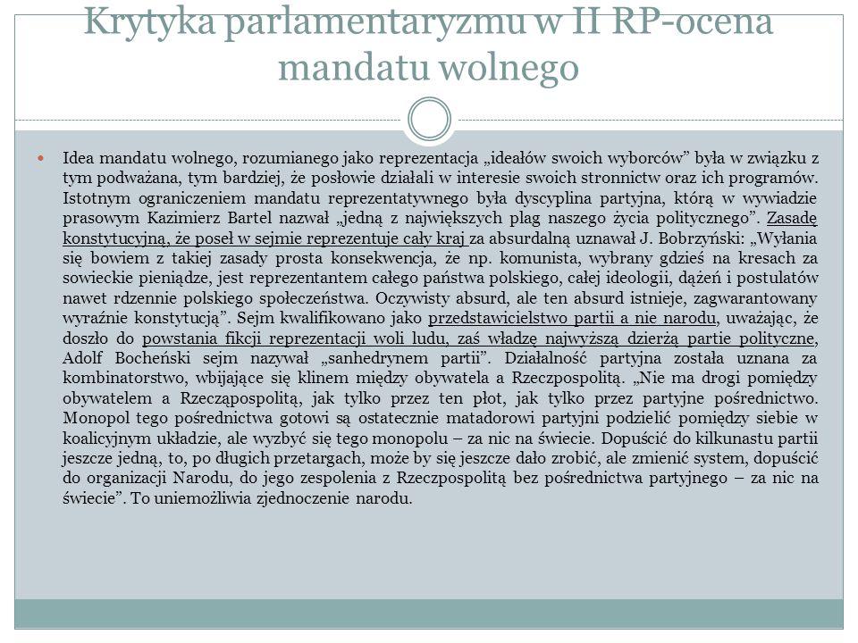 Krytyka parlamentaryzmu w II RP-ocena mandatu wolnego Idea mandatu wolnego, rozumianego jako reprezentacja ideałów swoich wyborców była w związku z ty