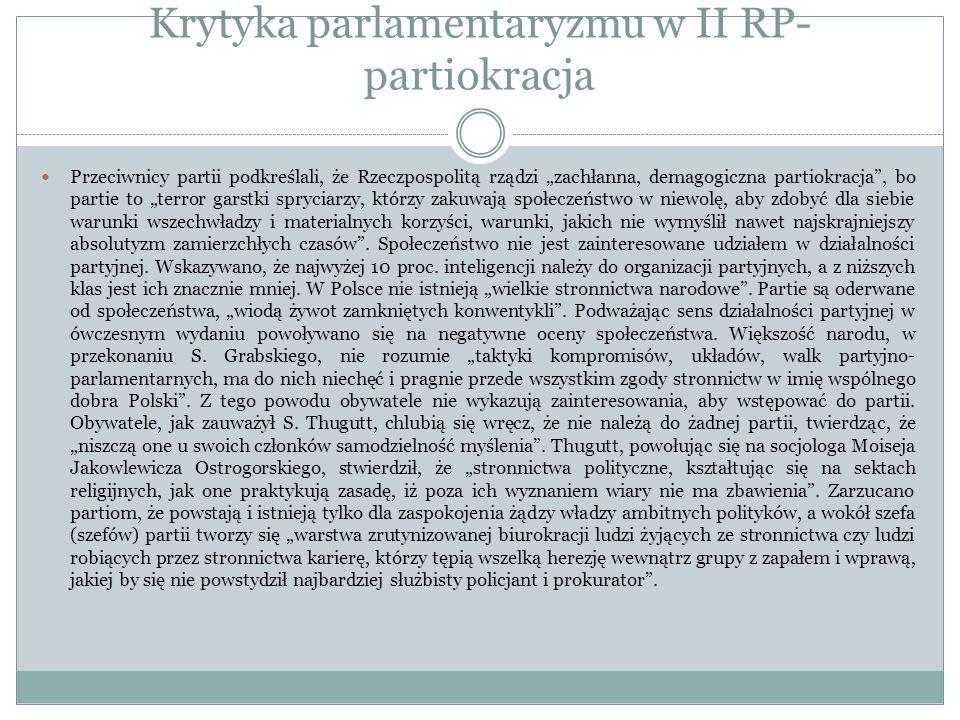 Krytyka parlamentaryzmu w II RP- partiokracja Przeciwnicy partii podkreślali, że Rzeczpospolitą rządzi zachłanna, demagogiczna partiokracja, bo partie