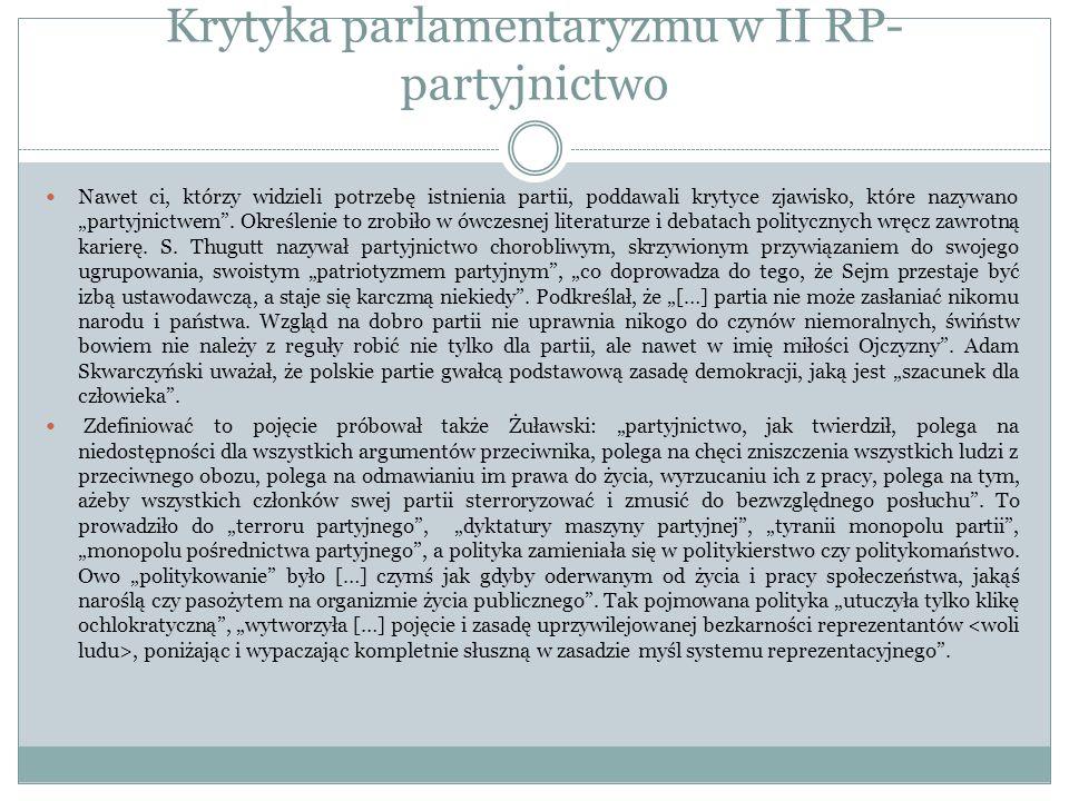 Krytyka parlamentaryzmu w II RP- partyjnictwo Nawet ci, którzy widzieli potrzebę istnienia partii, poddawali krytyce zjawisko, które nazywano partyjni