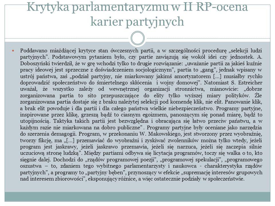 Krytyka parlamentaryzmu w II RP-ocena karier partyjnych Poddawano miażdżącej krytyce stan ówczesnych partii, a w szczególności procedurę selekcji ludz