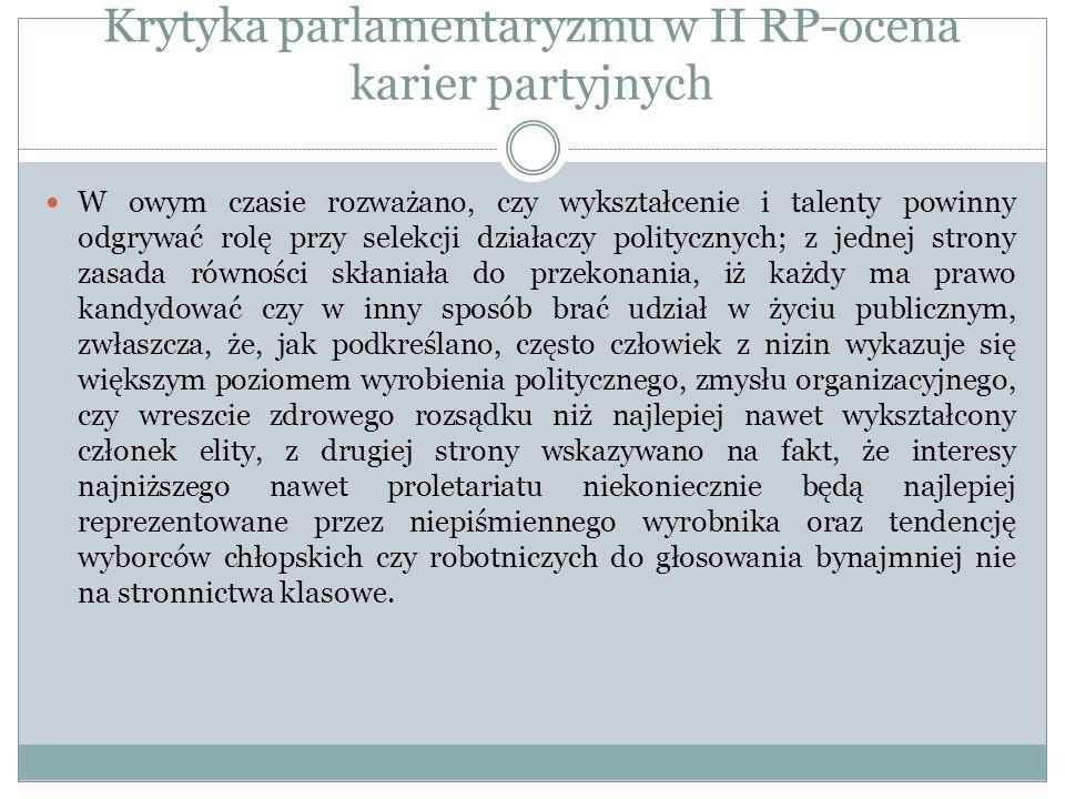 Krytyka parlamentaryzmu w II RP-ocena karier partyjnych W owym czasie rozważano, czy wykształcenie i talenty powinny odgrywać rolę przy selekcji dział
