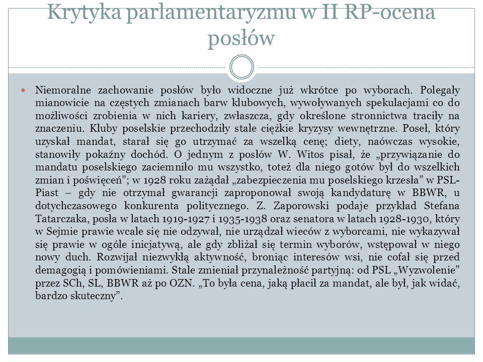 Krytyka parlamentaryzmu w II RP-ocena posłów Niemoralne zachowanie posłów było widoczne już wkrótce po wyborach. Polegały mianowicie na częstych zmian