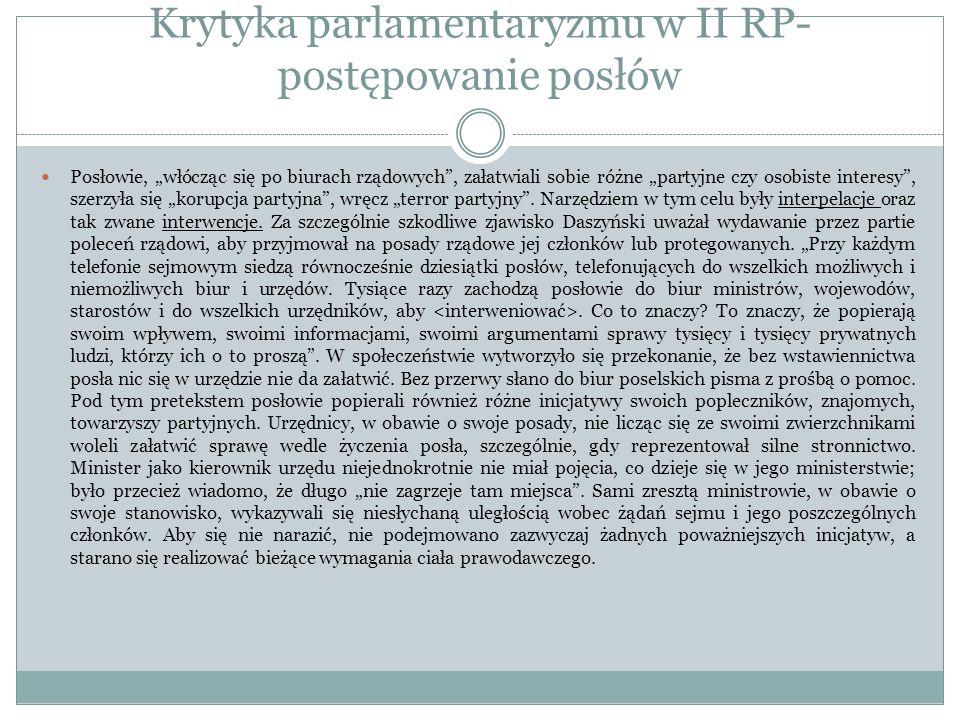 Krytyka parlamentaryzmu w II RP- postępowanie posłów Posłowie, włócząc się po biurach rządowych, załatwiali sobie różne partyjne czy osobiste interesy