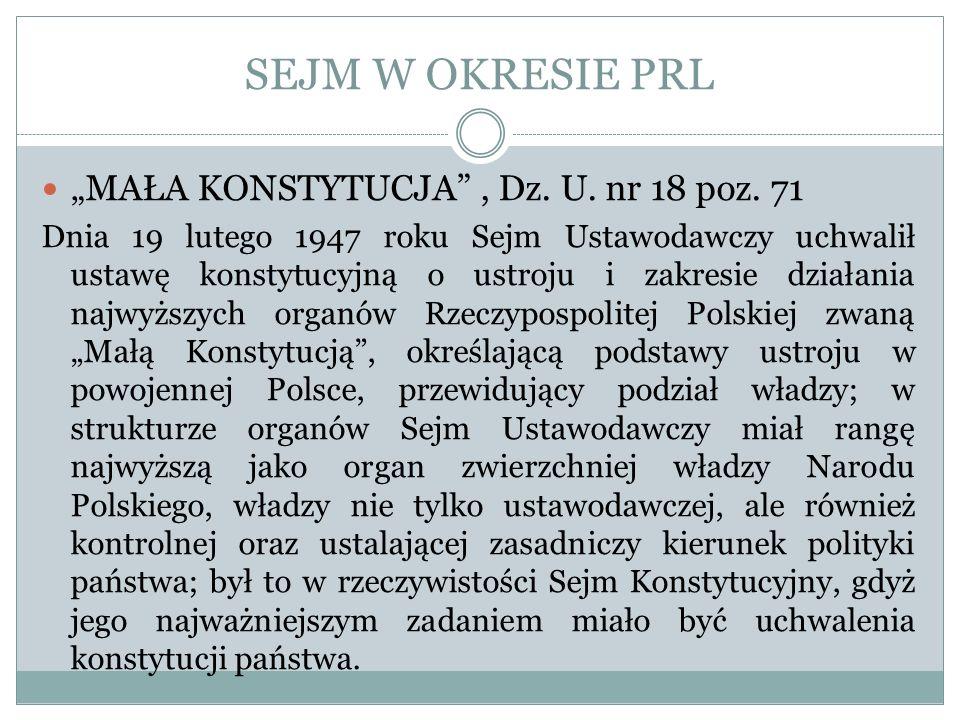 SEJM W OKRESIE PRL MAŁA KONSTYTUCJA, Dz. U. nr 18 poz. 71 Dnia 19 lutego 1947 roku Sejm Ustawodawczy uchwalił ustawę konstytucyjną o ustroju i zakresi
