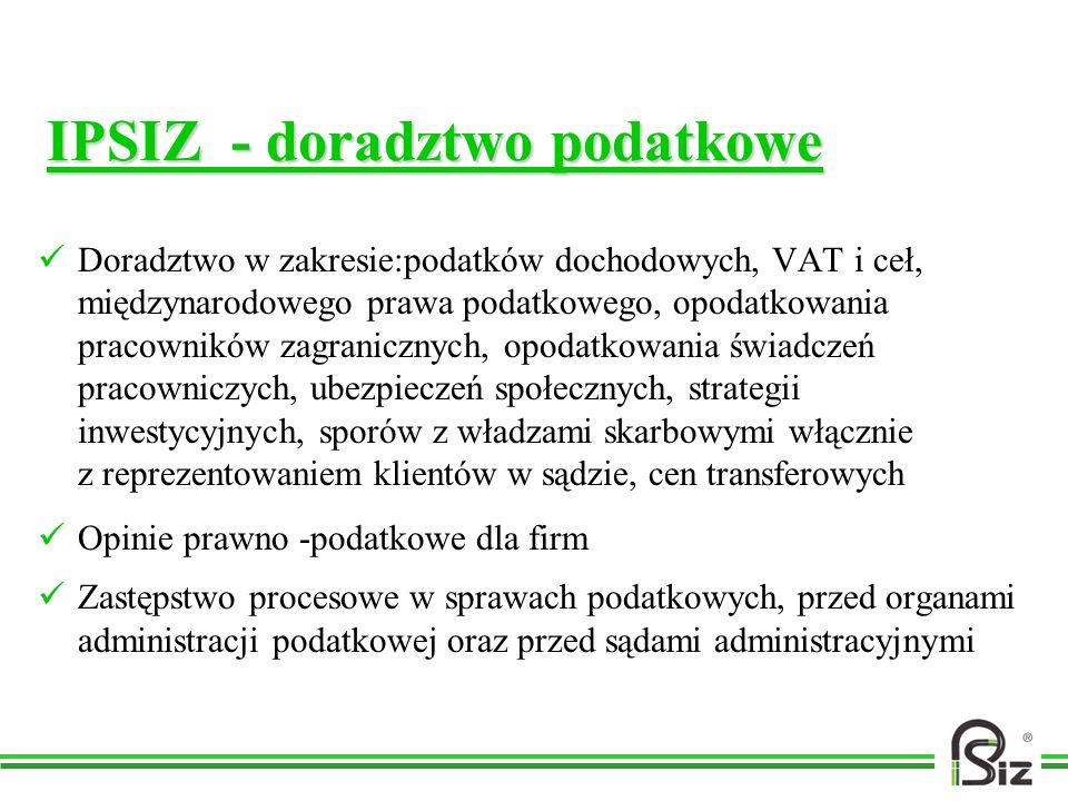 IPSIZ - doradztwo podatkowe Doradztwo w zakresie:podatków dochodowych, VAT i ceł, międzynarodowego prawa podatkowego, opodatkowania pracowników zagran