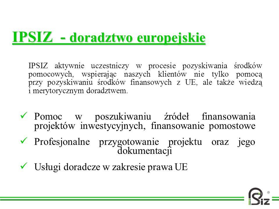 IPSIZ - doradztwo europejskie Pomoc w poszukiwaniu źródeł finansowania projektów inwestycyjnych, finansowanie pomostowe Profesjonalne przygotowanie pr