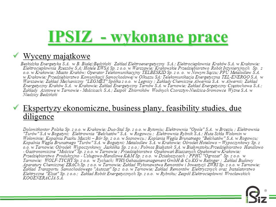 IPSIZ - wykonane prace Wyceny majątkowe Wyceny majątkowe Beskidzka Energetyka S.A. w B. Białej;Będziński Zakład Elektroenergetyczny S.A.; Elektrociepł