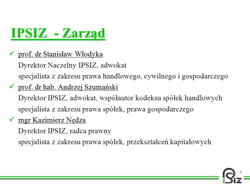 IPSIZ - Zarząd prof. dr Stanisław Włodyka prof. dr Stanisław Włodyka Dyrektor Naczelny IPSIZ, adwokat specjalista z zakresu prawa handlowego, cywilneg