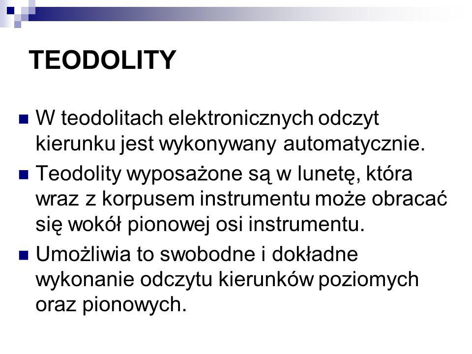 TEODOLITY W teodolitach elektronicznych odczyt kierunku jest wykonywany automatycznie. Teodolity wyposażone są w lunetę, która wraz z korpusem instrum
