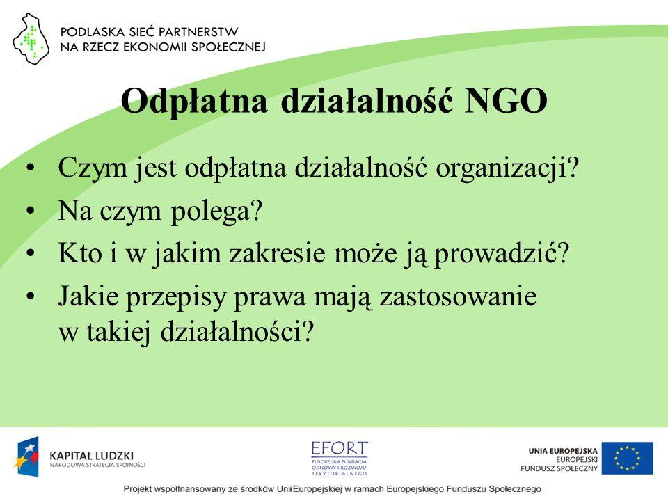 Odpłatna działalność NGO Czym jest odpłatna działalność organizacji? Na czym polega? Kto i w jakim zakresie może ją prowadzić? Jakie przepisy prawa ma