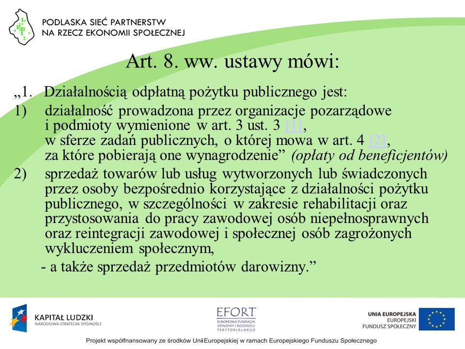 Art. 8. ww. ustawy mówi: 1. Działalnością odpłatną pożytku publicznego jest: 1)działalność prowadzona przez organizacje pozarządowe i podmioty wymieni