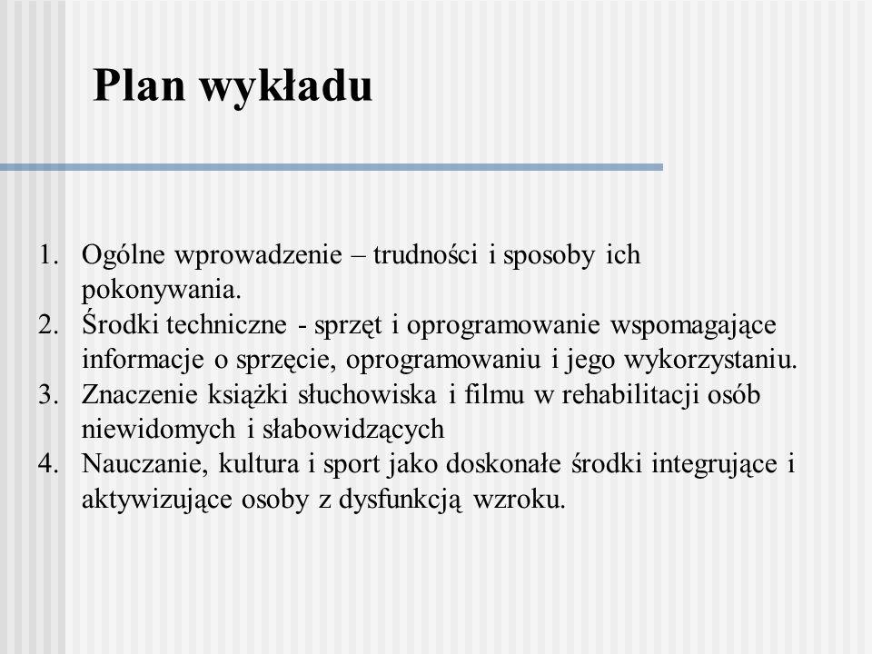 Plan wykładu 1.Ogólne wprowadzenie – trudności i sposoby ich pokonywania. 2.Środki techniczne - sprzęt i oprogramowanie wspomagające informacje o sprz