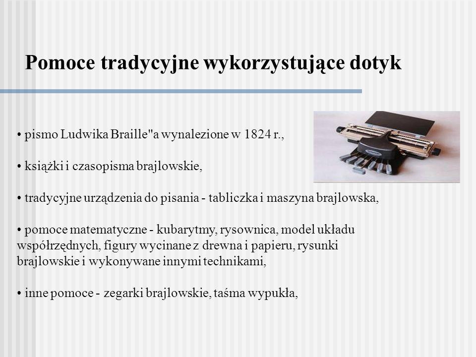 Pomoce tradycyjne wykorzystujące dotyk pismo Ludwika Braille a wynalezione w 1824 r., książki i czasopisma brajlowskie, tradycyjne urządzenia do pisania - tabliczka i maszyna brajlowska, pomoce matematyczne - kubarytmy, rysownica, model układu współrzędnych, figury wycinane z drewna i papieru, rysunki brajlowskie i wykonywane innymi technikami, inne pomoce - zegarki brajlowskie, taśma wypukła,