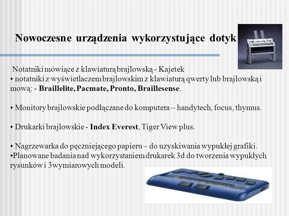Nowoczesne urządzenia wykorzystujące dotyk Notatniki mówiące z klawiaturą brajlowską - Kajetek notatniki z wyświetlaczem brajlowskim z klawiaturą qwerty lub brajlowską i mową: - Braillelite, Pacmate, Pronto, Braillesense.