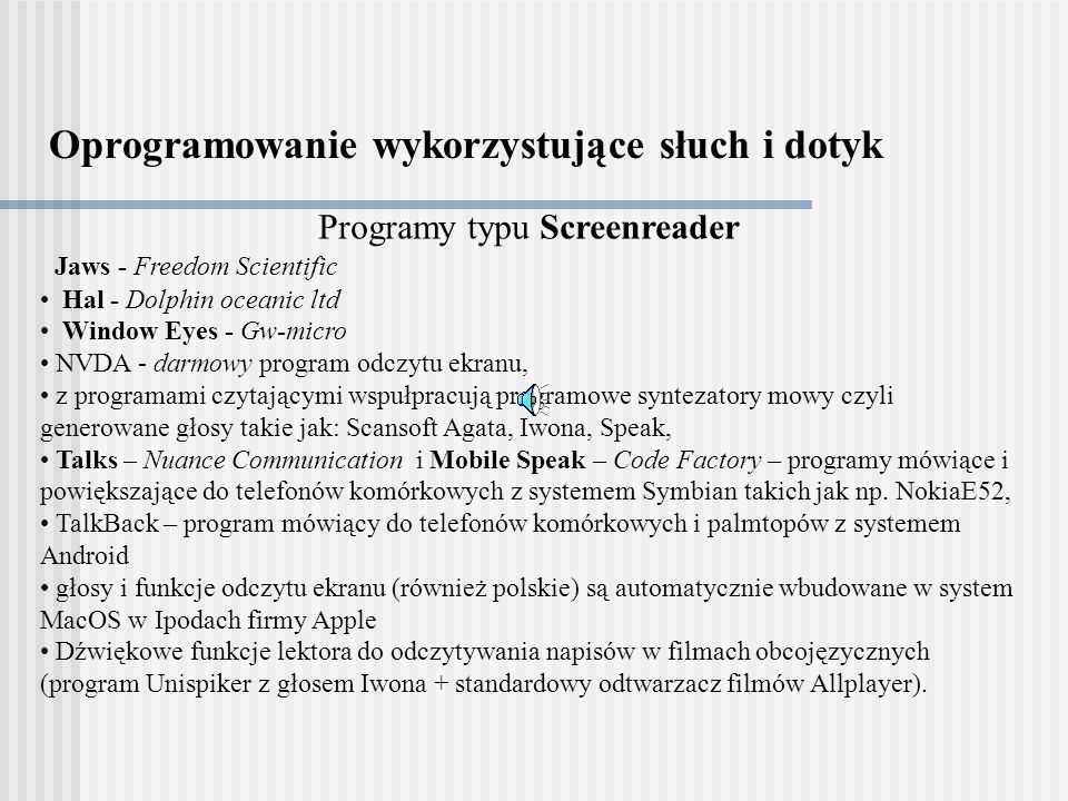 Oprogramowanie wykorzystujące słuch i dotyk Programy typu Screenreader Jaws - Freedom Scientific Hal - Dolphin oceanic ltd Window Eyes - Gw-micro NVDA