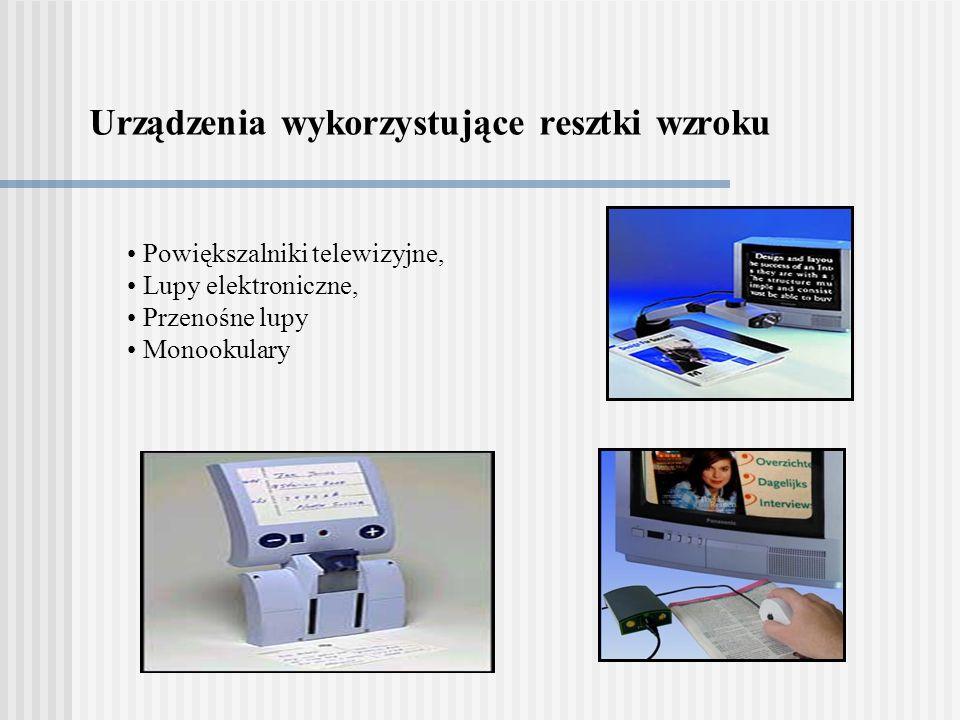 Urządzenia wykorzystujące resztki wzroku Powiększalniki telewizyjne, Lupy elektroniczne, Przenośne lupy Monookulary