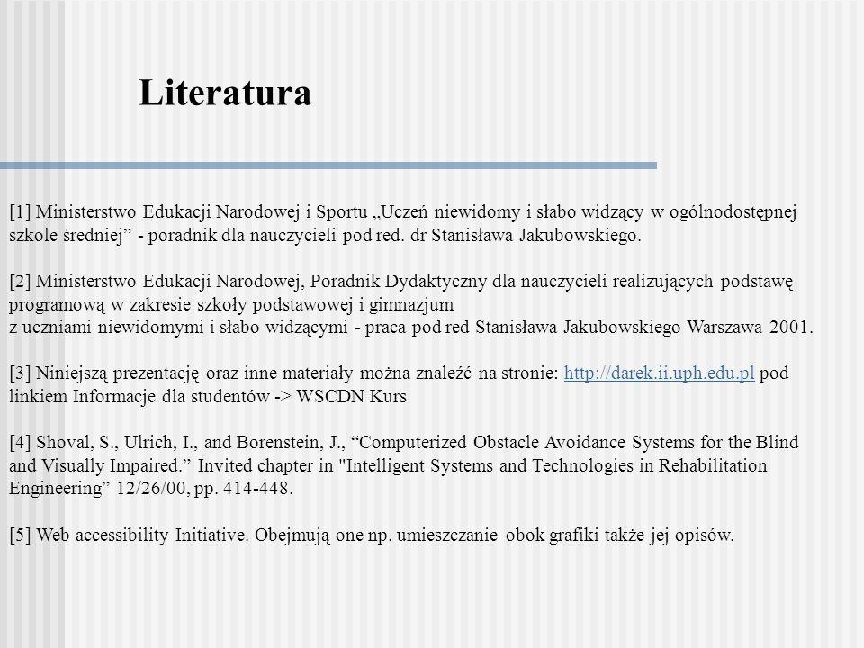 Literatura [1] Ministerstwo Edukacji Narodowej i Sportu Uczeń niewidomy i słabo widzący w ogólnodostępnej szkole średniej - poradnik dla nauczycieli p