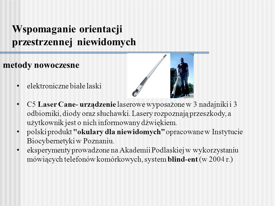 Wspomaganie orientacji przestrzennej niewidomych metody nowoczesne elektroniczne białe laski C5 Laser Cane- urządzenie laserowe wyposażone w 3 nadajniki i 3 odbiorniki, diody oraz słuchawki.