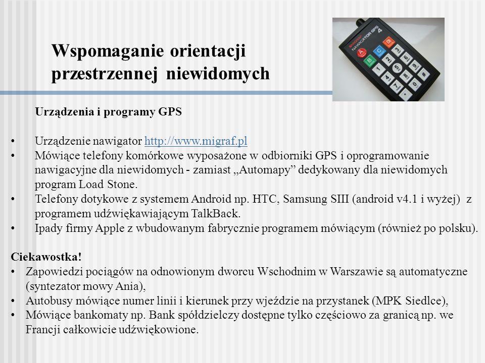 Wspomaganie orientacji przestrzennej niewidomych Urządzenia i programy GPS Urządzenie nawigator http://www.migraf.plhttp://www.migraf.pl Mówiące telef