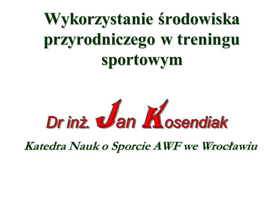Wykorzystanie środowiska przyrodniczego w treningu sportowym Katedra Nauk o Sporcie AWF we Wrocławiu