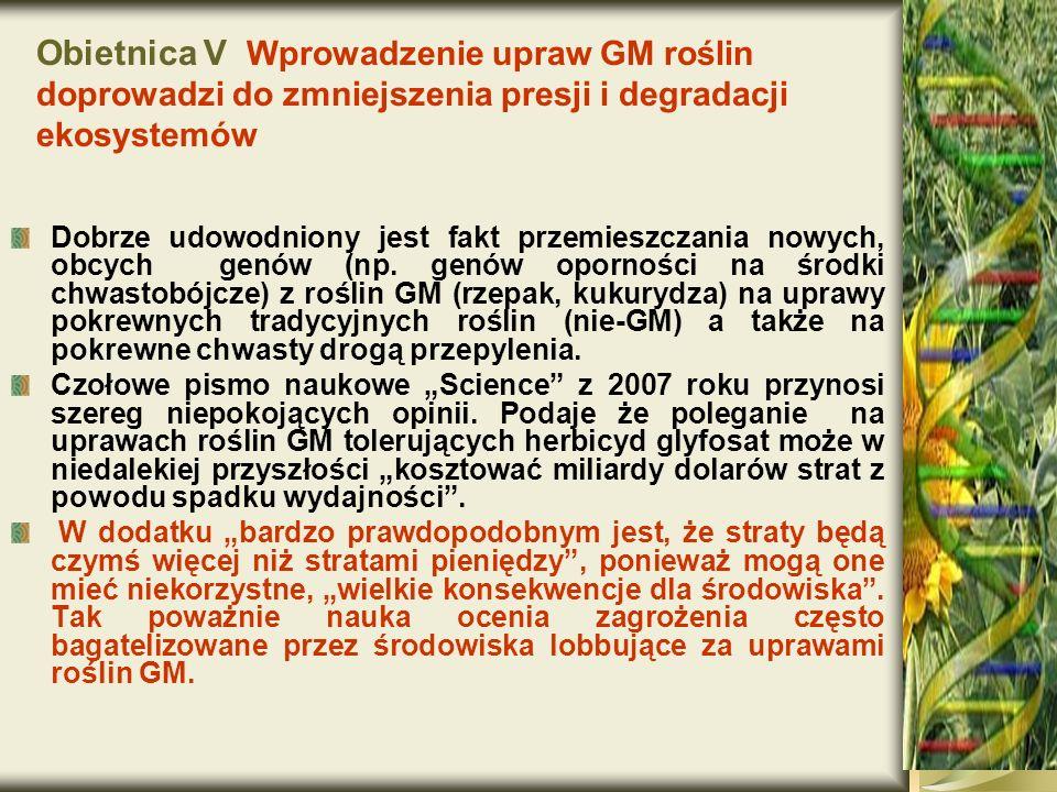 Obietnica V Wprowadzenie upraw GM roślin doprowadzi do zmniejszenia presji i degradacji ekosystemów Dobrze udowodniony jest fakt przemieszczania nowyc