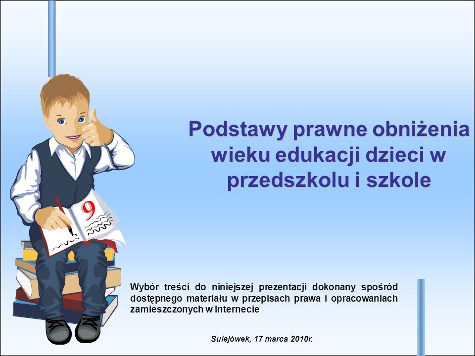Podstawy prawne obniżenia wieku edukacji dzieci w przedszkolu i szkole Wybór treści do niniejszej prezentacji dokonany spośród dostępnego materiału w