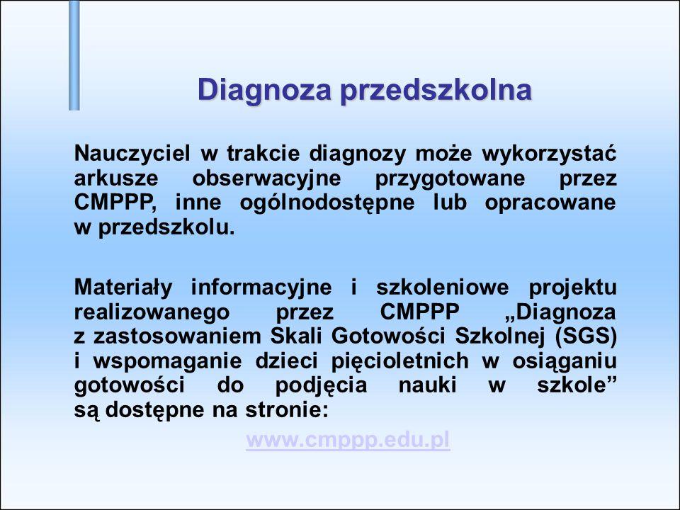 Diagnoza przedszkolna Nauczyciel w trakcie diagnozy może wykorzystać arkusze obserwacyjne przygotowane przez CMPPP, inne ogólnodostępne lub opracowane w przedszkolu.