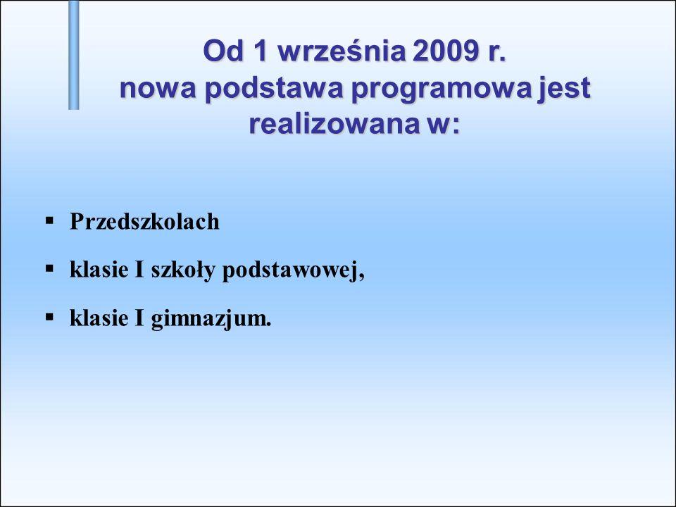 Od 1 września 2009 r. nowa podstawa programowa jest realizowana w: Przedszkolach klasie I szkoły podstawowej, klasie I gimnazjum.